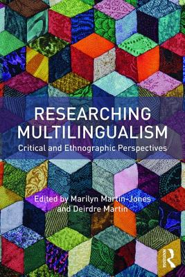Researching Multilingualism: Critical and Ethnographic Perspectives