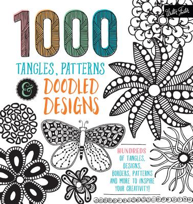 1,000 Tangles, Patterns & Doodled Designs: Hundreds of Tangles, Designs, Borders, Patterns, and More to Inspire Your Creativity!