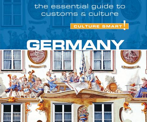 Culture Smart! Germany: The Essential Guide to Customs & Culture