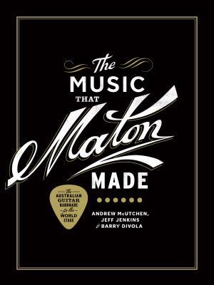The Music That Maton Made: The Australian Gui