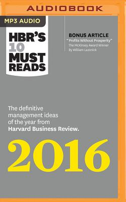 HBR's 10 Must Reads 2016: The Definitive Management Ideas of the Year from Harvard Business Review