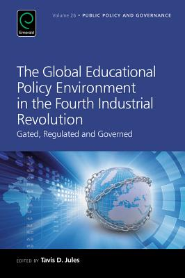 The Global Educational Policy Environment in the Fourth Industrial Revolution: Gated, Regulated and Governed