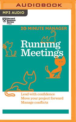Running Meetings: Lead With Confidence, Move Your Projects Forward, Manage Conflicts