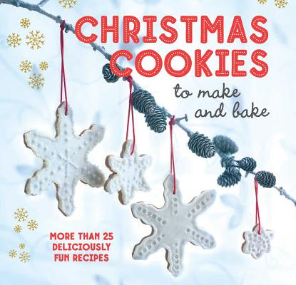 Christmas Cookies to make and bake: 25 Deliciously Fun Recipes