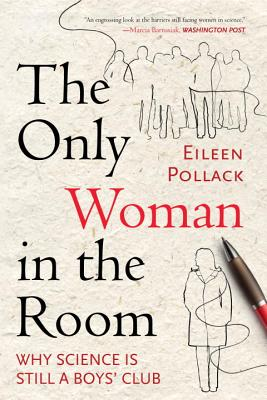 The Only Woman in the Room: Why Science Is St