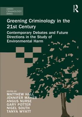 Greening Criminology in the 21st Century: Contemporary Debates and Future Directions in the Study of Environmental Harm