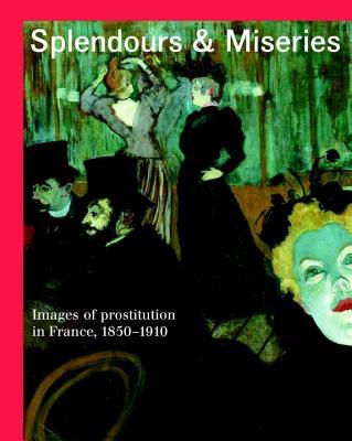 Splendours & Miseries: Images of Prostitution in France, 1850-1910