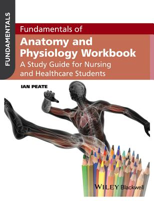 Fundamentals of Anatomy and Physiology: A Study Guide for Nurses and Healthcare Students