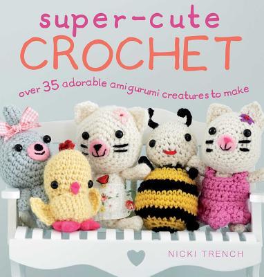 Super~Cute Crochet: Over 35 Adorable Animals