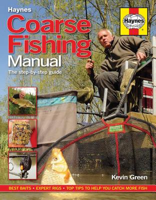 Haynes Coarse Fishing Manual: A Step-by-Step Guide: Best Baits - Expert Rigs - Top Tips to Help You Catch More Fish