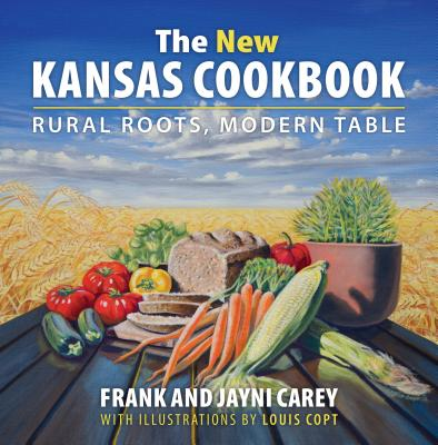 The New Kansas Cookbook: Rural Roots, Modern Table