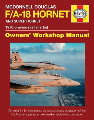 Haynes McDonnell Douglas F/A-18 Hornet and Super Hornet 1978 onwards (All Marks): An Insight into the Design, Construction and O