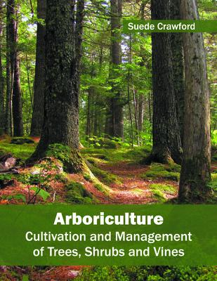 Arboriculture: Cultivation and Management of
