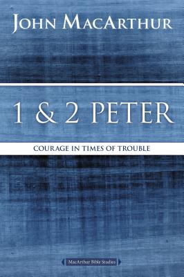 1 & 2 Peter: Courage in Times of Trouble