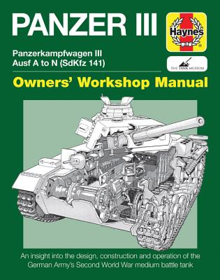 Haynes Panzer III Manual: Panzerkampfwagen III Ausf A to N (SdKfz 141): An Insight to the Design, Construction and Operaton of t