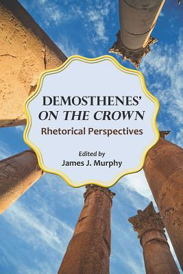 Demosthenes' on the Crown: Rhetorical Perspectives