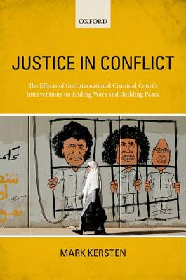 Justice in Conflict: The Effects of the International Criminal Court's Interventions on Ending Wars and Building Peace