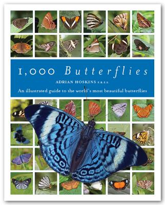 1,000 Butterflies: An Illustrated Guide to the World's Most Beautiful Butterflies, Featuring All the Families, Subfamilies, Trib