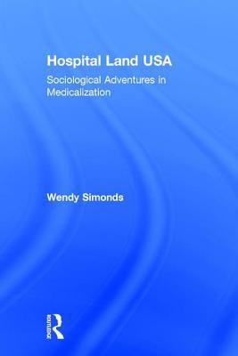 Hospital Land USA: Sociological Adventures in Medicalization