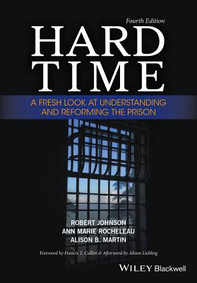 Hard Time: A Fresh Look at Understanding and Reforming the Prison