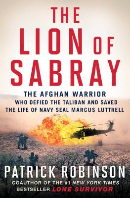 The Lion of Sabray: The Afghan Warrior Who Defied the Taliban and Saved the Life of Navy Seal Marcus Luttrell