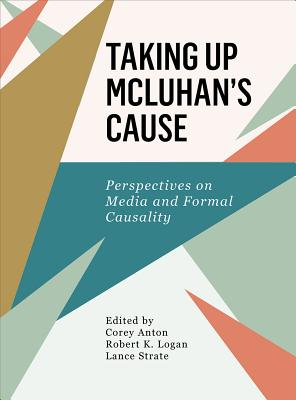 Taking Up Mcluhan's Cause: Perspectives on Media and Formal Causality