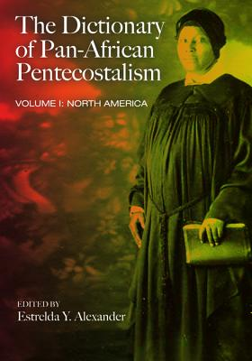 The Dictionary of Pan-African Pentecostalism: North America