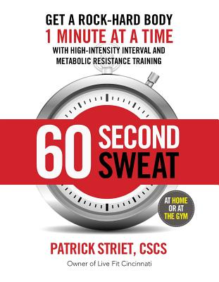 60 Second Sweat: Get a Rock-Hard Body 1 Minute at a Time with High Intensity Interval and Metabolic Resistance Training