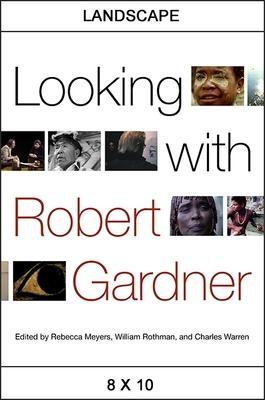 Looking with Robert Gardner