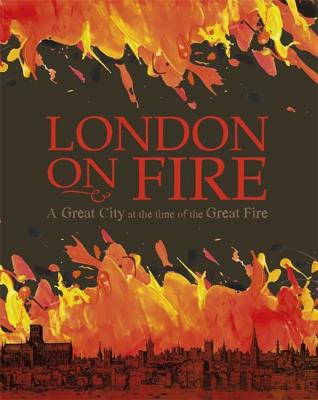 London on Fire: A Great City at the Time of the Great Fire