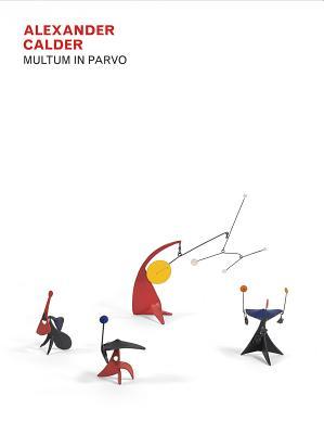 Alexander Calder: Multum in Parvo