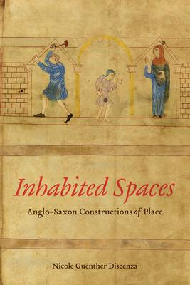 Inhabited Spaces: Anglo-Saxon Constructions of Place