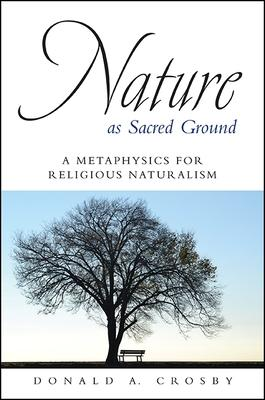 Nature As Sacred Ground: A Metaphysics for Religious Naturalism