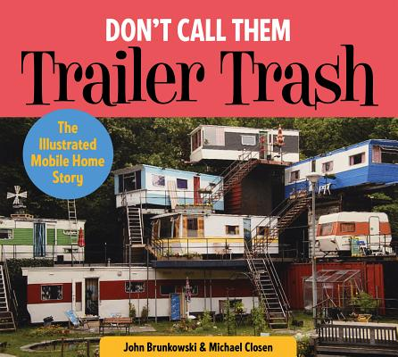 Don't Call Them Trailer Trash: The Illustrated Mobile Home Story