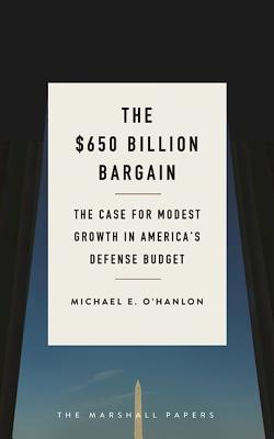 The $650 Billion Bargain: The Case for Modest Growth in America's Defense Budget