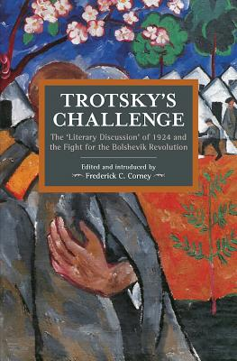 Trotsky's Challenge: The 'Literary Discussion' of 1924 and the Fight for the Bolshevik Revolution