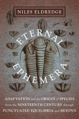 Eternal Ephemera: Adaptation and the Origin of Species from the Nineteenth Century through Punctuated Equilibria and Beyond