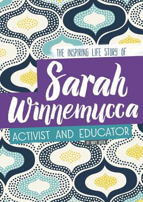 Sarah Winnemucca: The Inspiring Life Story of the Activist and Educator