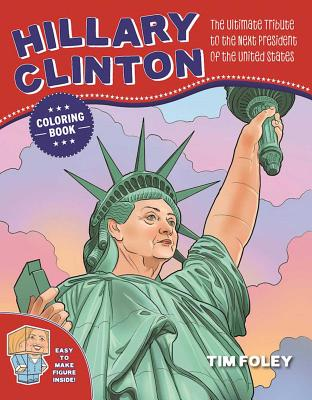 Hillary Clinton Coloring Book: The Ultimate Tribute to the Next President of the United States