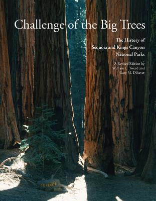 Challenge of the Big Trees: The History of Sequoia and Kings Canyon National Parks