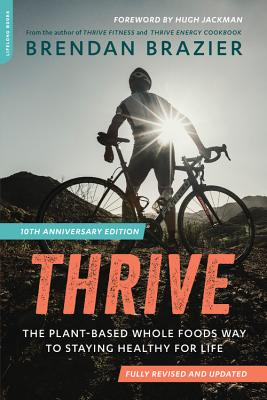 Thrive: The Plant-based Whole Foods Way to Staying Healthy for Life