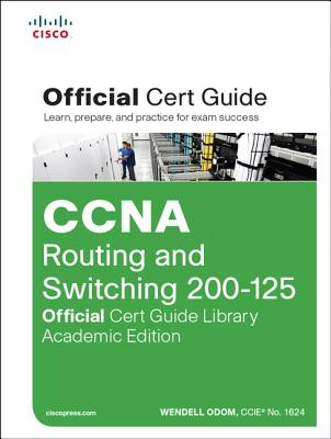 CCNA Routing and Switching ICND2 200-125 Official Cert Guide / CCENT / CCNA ICND1 100-105 Official Cert Guide: Academic Edition