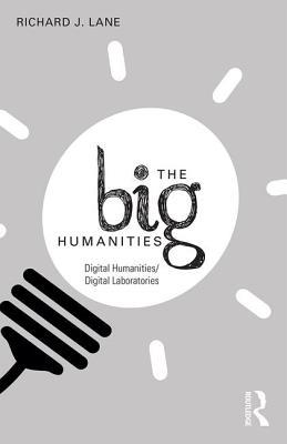 The Big Humanities: Digital Humanities/Digital Laboratories