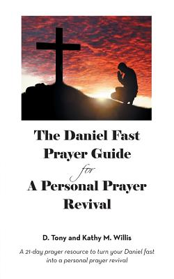 The Daniel Fast Prayer Guide: For a Personal Prayer Revival