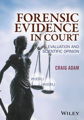 Forensic Evidence in Court: Evaluation and Scientific Opinion