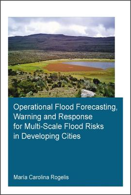 Operational Flood Forecasting, Warning and Response for Multi-Scale Flood Risks in Developing Cities: Dissertation Submitted in