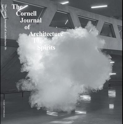 The Cornell Journal of Architecture 10: Spirits