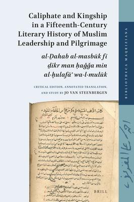Caliphate and Kingship in a Fifteenth-century Literary History of Muslim Leadership and Pilgrimage: Al-?ahab Al-masbuk Fi ?ikr M