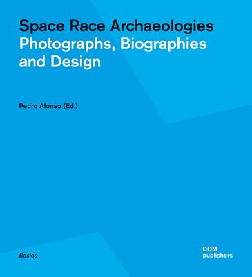 Space Race Archaeologies: Photographs, Biographies and Design