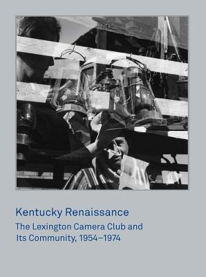 Kentucky Renaissance: The Lexington Camera Club and Its Community, 1954-1974